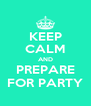 KEEP CALM AND PREPARE FOR PARTY - Personalised Poster A4 size