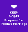 KEEP CALM AND Prepare for Pooja's Marriage - Personalised Poster A4 size