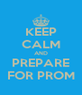 KEEP CALM AND PREPARE FOR PROM - Personalised Poster A4 size