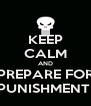 KEEP CALM AND PREPARE FOR PUNISHMENT  - Personalised Poster A4 size