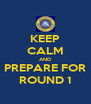 KEEP CALM AND PREPARE FOR ROUND 1 - Personalised Poster A4 size