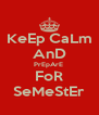 KeEp CaLm AnD PrEpArE  FoR SeMeStEr - Personalised Poster A4 size
