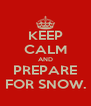 KEEP CALM AND PREPARE FOR SNOW. - Personalised Poster A4 size
