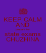 KEEP CALM AND prepare for state exams CHUZHINA - Personalised Poster A4 size