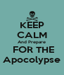 KEEP CALM And Prepare  FOR THE Apocolypse - Personalised Poster A4 size