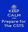 KEEP CALM AND Prepare for The CSTS - Personalised Poster A4 size