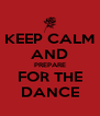 KEEP CALM AND PREPARE FOR THE DANCE - Personalised Poster A4 size