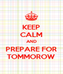 KEEP CALM AND PREPARE FOR TOMMOROW - Personalised Poster A4 size