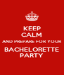 KEEP CALM AND PREPARE FOR YOUR BACHELORETTE PARTY - Personalised Poster A4 size