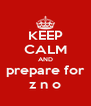 KEEP CALM AND prepare for z n o - Personalised Poster A4 size
