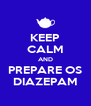 KEEP CALM AND PREPARE OS DIAZEPAM - Personalised Poster A4 size