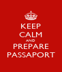 KEEP CALM AND PREPARE PASSAPORT - Personalised Poster A4 size