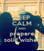 KEEP CALM AND prepare solid wishes - Personalised Poster A4 size
