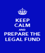 KEEP CALM AND PREPARE THE LEGAL FUND - Personalised Poster A4 size