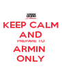 KEEP CALM AND PREPARE TO ARMIN  ONLY - Personalised Poster A4 size