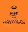 KEEP CALM AND PREPARE TO FEIRAS NOVAS - Personalised Poster A4 size