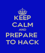 KEEP CALM AND PREPARE  TO HACK - Personalised Poster A4 size