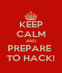 KEEP CALM AND PREPARE  TO HACK! - Personalised Poster A4 size