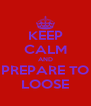 KEEP CALM AND PREPARE TO LOOSE - Personalised Poster A4 size