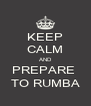 KEEP CALM AND PREPARE  TO RUMBA - Personalised Poster A4 size