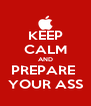 KEEP CALM AND PREPARE  YOUR ASS - Personalised Poster A4 size