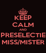 KEEP CALM AND PRESELECTIE MISS/MISTER - Personalised Poster A4 size