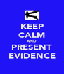 KEEP CALM AND PRESENT EVIDENCE - Personalised Poster A4 size