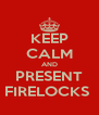 KEEP CALM AND PRESENT FIRELOCKS  - Personalised Poster A4 size