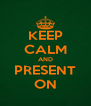 KEEP CALM AND PRESENT ON - Personalised Poster A4 size