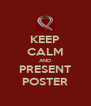 KEEP CALM AND PRESENT POSTER - Personalised Poster A4 size