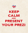 KEEP CALM AND PRESENT YOUR PREZI - Personalised Poster A4 size