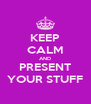 KEEP CALM AND PRESENT YOUR STUFF - Personalised Poster A4 size