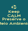 Keep CALM AND Preserve o Meio Ambiente - Personalised Poster A4 size