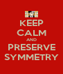 KEEP CALM AND PRESERVE SYMMETRY - Personalised Poster A4 size