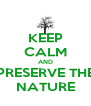 KEEP CALM AND PRESERVE THE NATURE - Personalised Poster A4 size