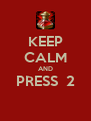 KEEP CALM AND PRESS  2  - Personalised Poster A4 size