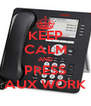 KEEP CALM AND PRESS AUX WORK - Personalised Poster A4 size