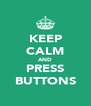 KEEP CALM AND PRESS BUTTONS - Personalised Poster A4 size