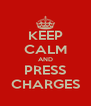 KEEP CALM AND PRESS CHARGES - Personalised Poster A4 size