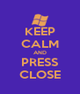 KEEP CALM AND PRESS CLOSE - Personalised Poster A4 size