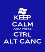 KEEP CALM AND PRESS CTRL ALT CANC - Personalised Poster A4 size