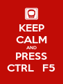 KEEP CALM AND PRESS CTRL   F5 - Personalised Poster A4 size