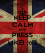 KEEP CALM AND PRESS LIKE! ;o3 - Personalised Poster A4 size