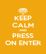 KEEP CALM AND PRESS ON ENTER - Personalised Poster A4 size