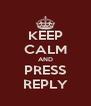 KEEP CALM AND PRESS REPLY - Personalised Poster A4 size