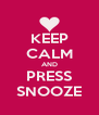 KEEP CALM AND PRESS SNOOZE - Personalised Poster A4 size