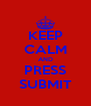 KEEP CALM AND PRESS SUBMIT - Personalised Poster A4 size