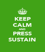 KEEP CALM AND PRESS SUSTAIN - Personalised Poster A4 size