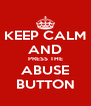 KEEP CALM AND PRESS THE ABUSE BUTTON - Personalised Poster A4 size