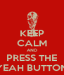 KEEP CALM AND PRESS THE YEAH BUTTON - Personalised Poster A4 size